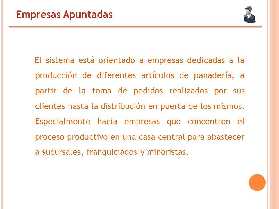 Empresas Apuntadas El sistema está orientado a empresas dedicadas a la producción de diferentes artículos de panadería, a partir de la toma de pedidos realizados por sus clientes hasta la distribución en puerta de los mismos.