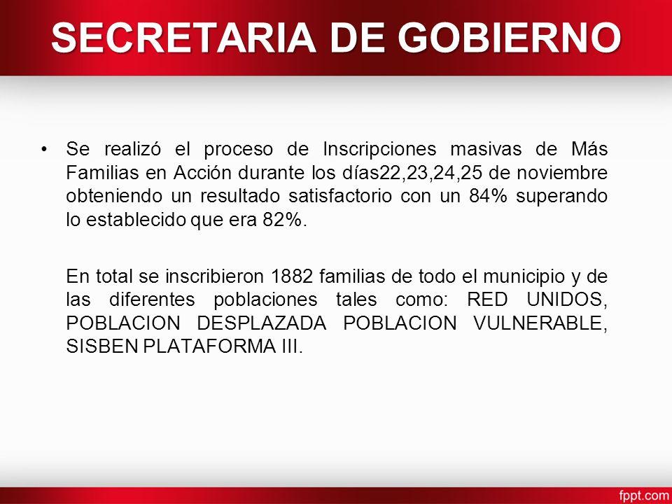 SECRETARIA DE GOBIERNO Se realizó el proceso de Inscripciones masivas de Más Familias en Acción durante los días22,23,24,25 de noviembre obteniendo un resultado satisfactorio con un 84% superando lo establecido que era 82%.