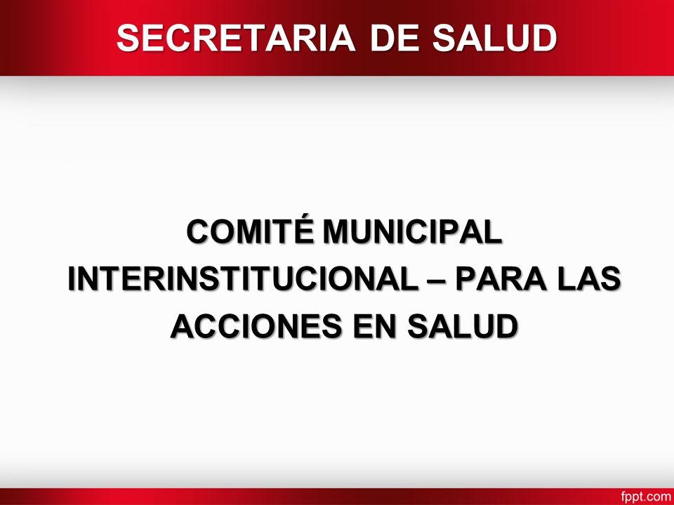 COMITÉ MUNICIPAL INTERINSTITUCIONAL – PARA LAS ACCIONES EN SALUD