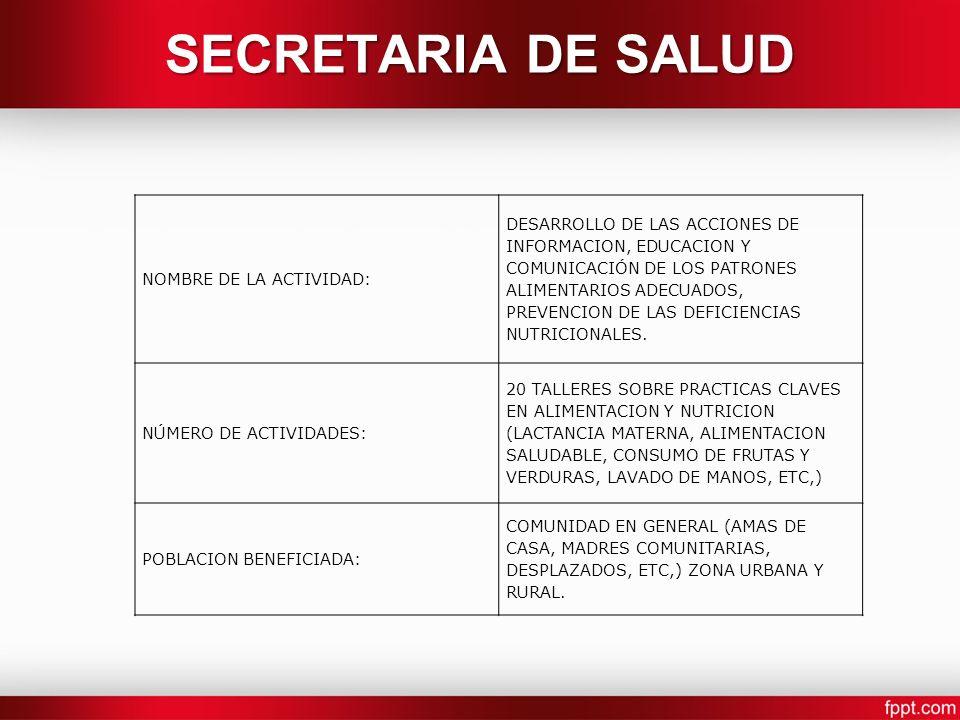 NOMBRE DE LA ACTIVIDAD: DESARROLLO DE LAS ACCIONES DE INFORMACION, EDUCACION Y COMUNICACIÓN DE LOS PATRONES ALIMENTARIOS ADECUADOS, PREVENCION DE LAS DEFICIENCIAS NUTRICIONALES.