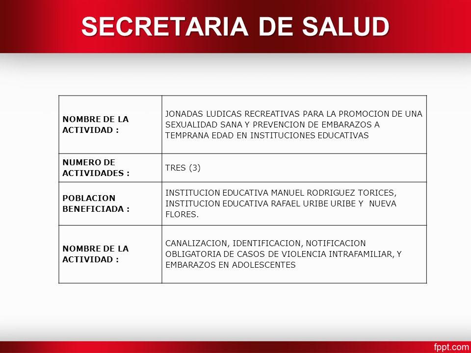 NOMBRE DE LA ACTIVIDAD : JONADAS LUDICAS RECREATIVAS PARA LA PROMOCION DE UNA SEXUALIDAD SANA Y PREVENCION DE EMBARAZOS A TEMPRANA EDAD EN INSTITUCIONES EDUCATIVAS NUMERO DE ACTIVIDADES : TRES (3) POBLACION BENEFICIADA : INSTITUCION EDUCATIVA MANUEL RODRIGUEZ TORICES, INSTITUCION EDUCATIVA RAFAEL URIBE URIBE Y NUEVA FLORES.