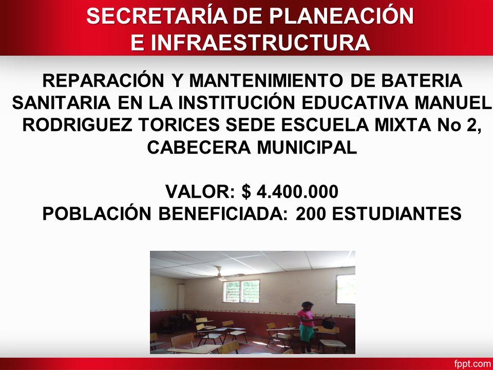 REPARACIÓN Y MANTENIMIENTO DE BATERIA SANITARIA EN LA INSTITUCIÓN EDUCATIVA MANUEL RODRIGUEZ TORICES SEDE ESCUELA MIXTA No 2, CABECERA MUNICIPAL VALOR