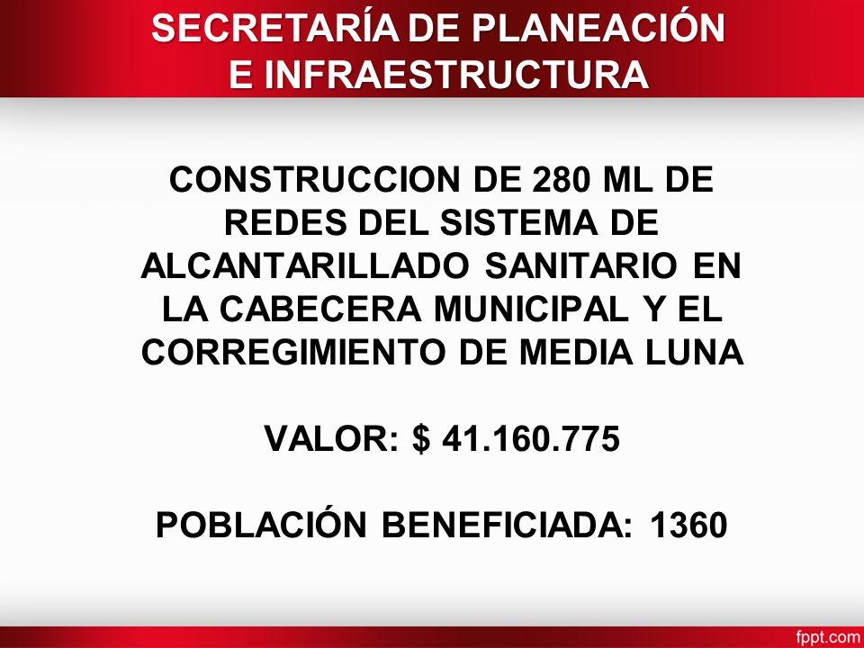 CONSTRUCCION DE 280 ML DE REDES DEL SISTEMA DE ALCANTARILLADO SANITARIO EN LA CABECERA MUNICIPAL Y EL CORREGIMIENTO DE MEDIA LUNA VALOR: $ 41.160.775