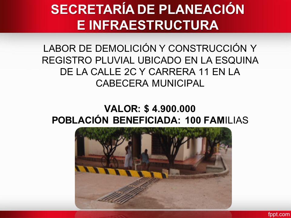 LABOR DE DEMOLICIÓN Y CONSTRUCCIÓN Y REGISTRO PLUVIAL UBICADO EN LA ESQUINA DE LA CALLE 2C Y CARRERA 11 EN LA CABECERA MUNICIPAL VALOR: $ 4.900.000 PO