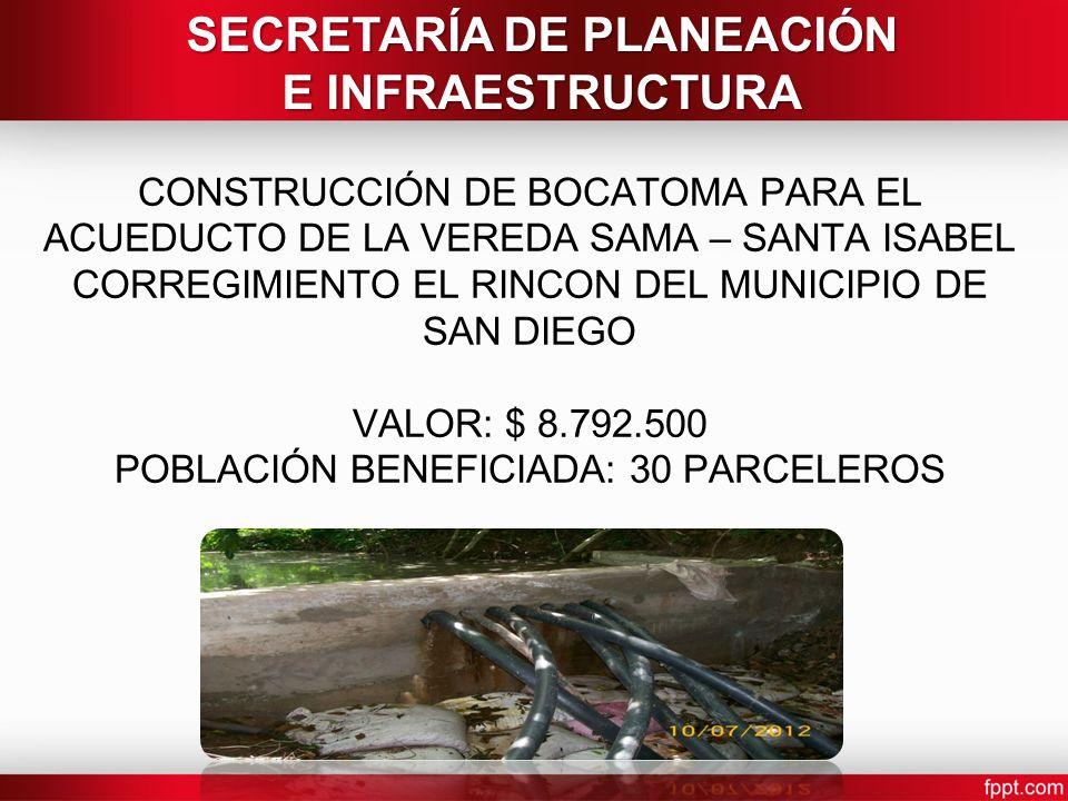 CONSTRUCCIÓN DE BOCATOMA PARA EL ACUEDUCTO DE LA VEREDA SAMA – SANTA ISABEL CORREGIMIENTO EL RINCON DEL MUNICIPIO DE SAN DIEGO VALOR: $ 8.792.500 POBL
