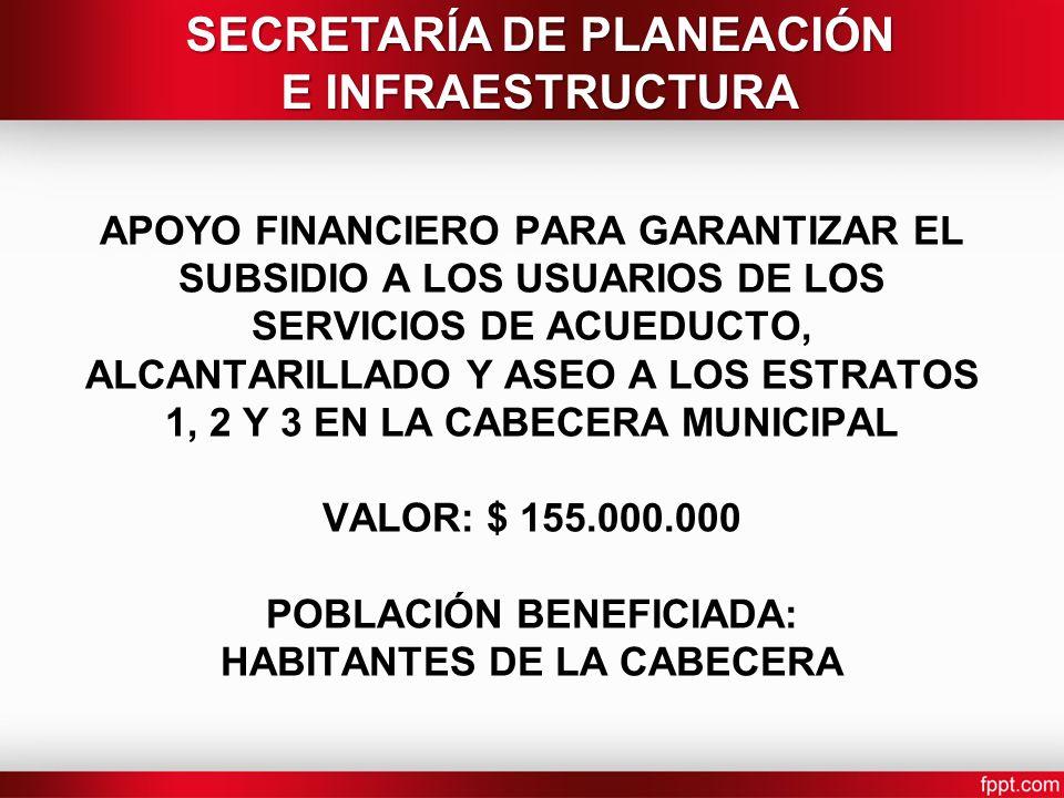 APOYO FINANCIERO PARA GARANTIZAR EL SUBSIDIO A LOS USUARIOS DE LOS SERVICIOS DE ACUEDUCTO, ALCANTARILLADO Y ASEO A LOS ESTRATOS 1, 2 Y 3 EN LA CABECER