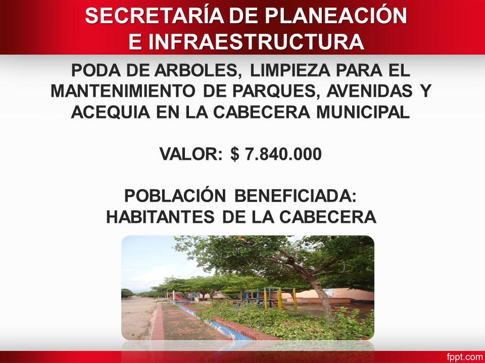 PODA DE ARBOLES, LIMPIEZA PARA EL MANTENIMIENTO DE PARQUES, AVENIDAS Y ACEQUIA EN LA CABECERA MUNICIPAL VALOR: $ 7.840.000 POBLACIÓN BENEFICIADA: HABI