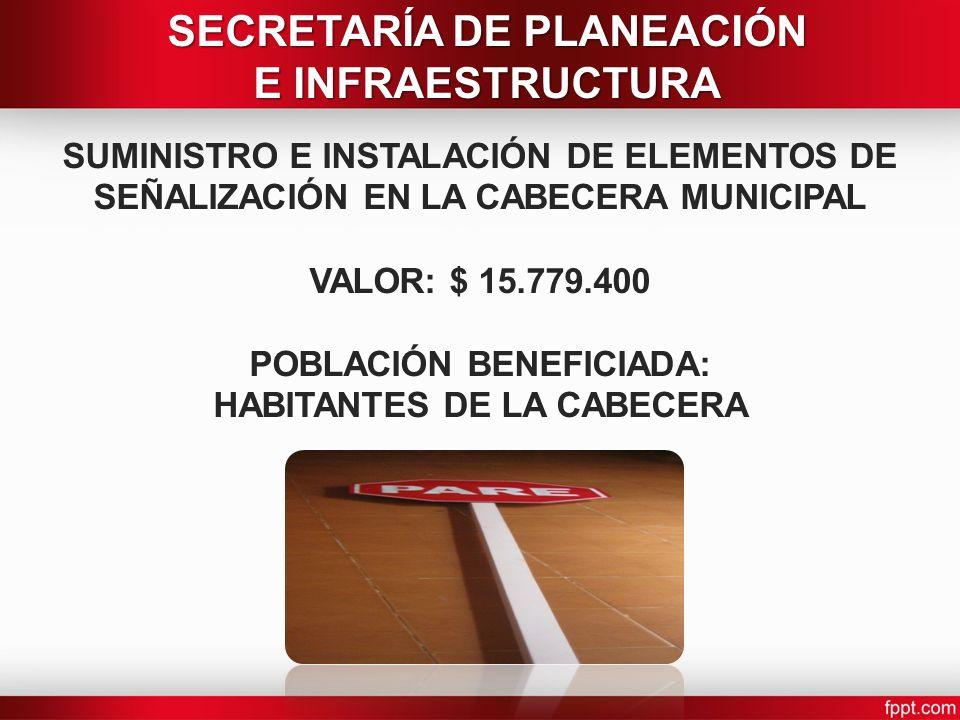 SUMINISTRO E INSTALACIÓN DE ELEMENTOS DE SEÑALIZACIÓN EN LA CABECERA MUNICIPAL VALOR: $ 15.779.400 POBLACIÓN BENEFICIADA: HABITANTES DE LA CABECERA SE