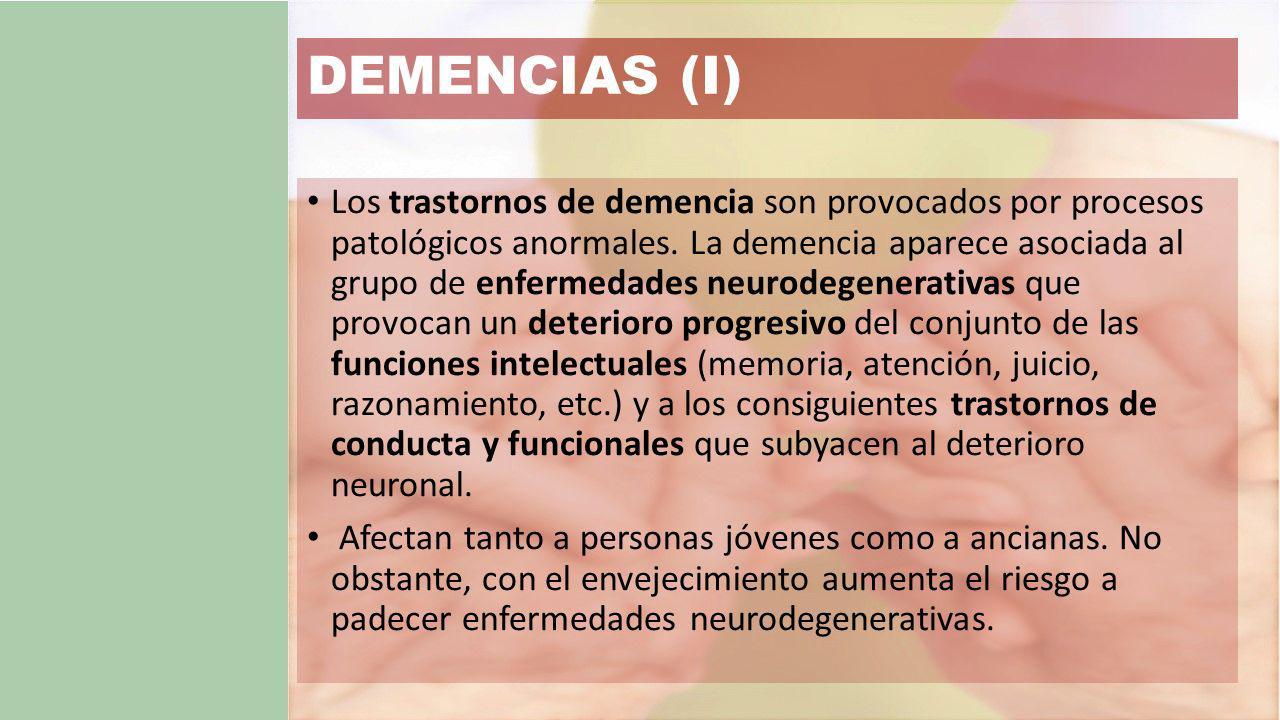 DEMENCIAS (I) Los trastornos de demencia son provocados por procesos patológicos anormales.