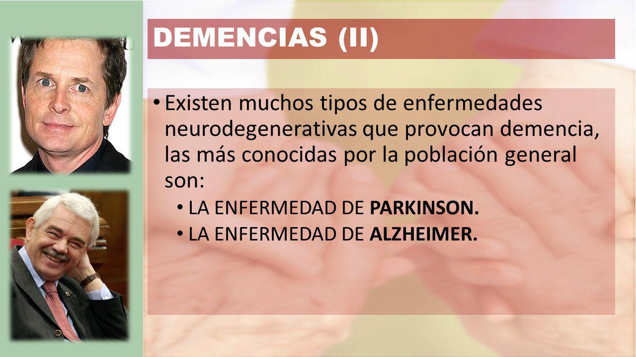 DEMENCIAS (II) Existen muchos tipos de enfermedades neurodegenerativas que provocan demencia, las más conocidas por la población general son: LA ENFERMEDAD DE PARKINSON.