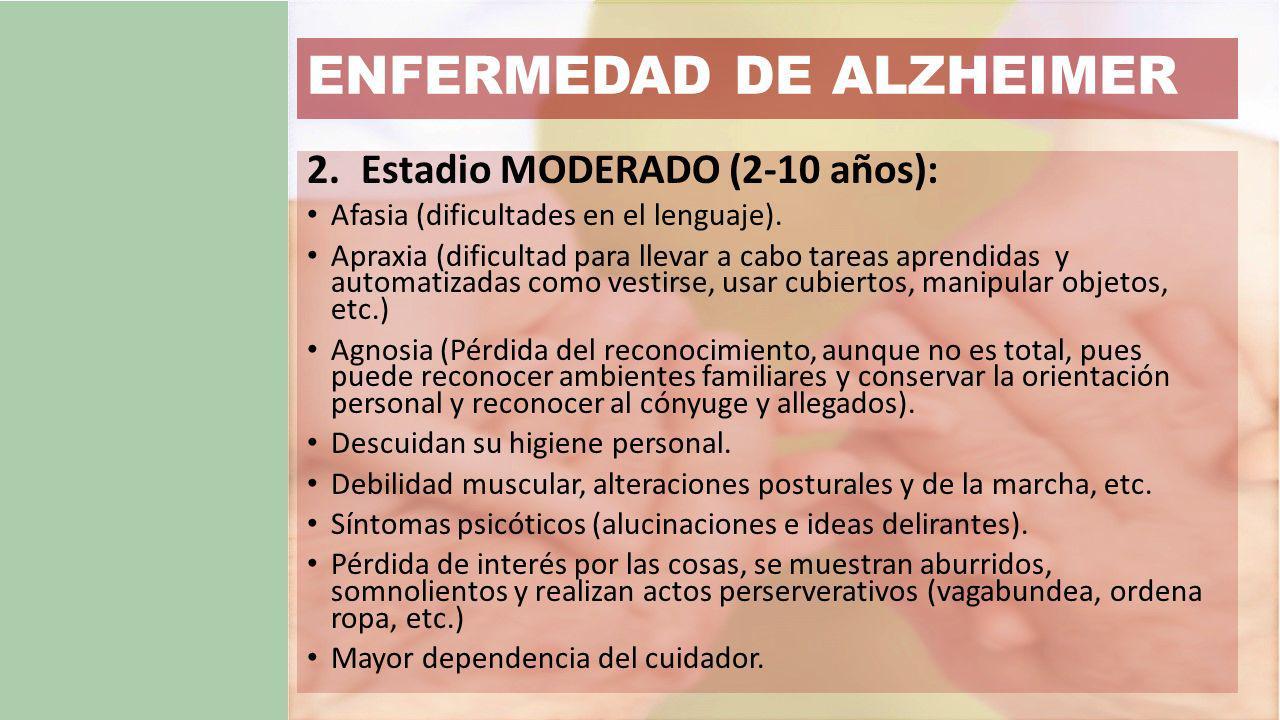 ENFERMEDAD DE ALZHEIMER 2.Estadio MODERADO (2-10 años): Afasia (dificultades en el lenguaje).