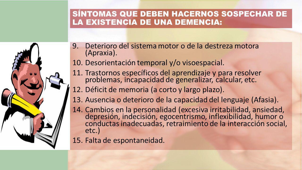 SÍNTOMAS QUE DEBEN HACERNOS SOSPECHAR DE LA EXISTENCIA DE UNA DEMENCIA: 9.Deterioro del sistema motor o de la destreza motora (Apraxia).
