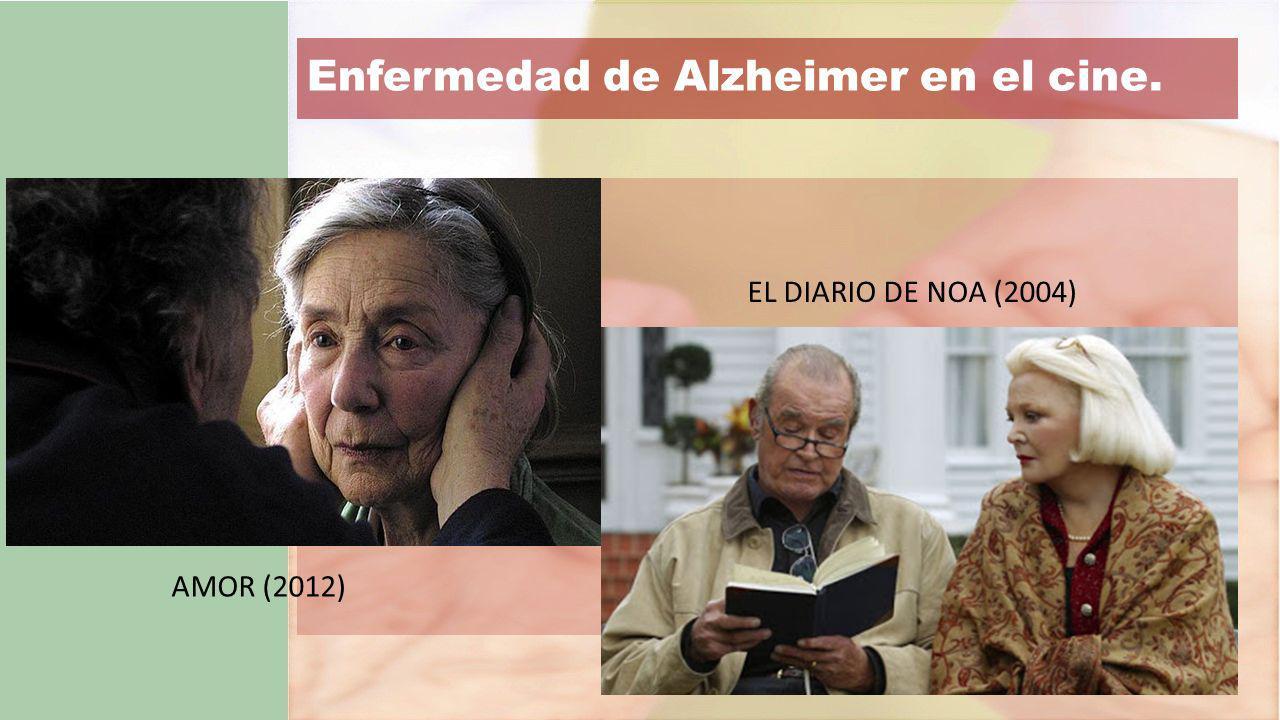 Enfermedad de Alzheimer en el cine. AMOR (2012) EL DIARIO DE NOA (2004)