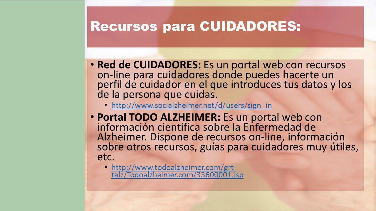 Red de CUIDADORES: Es un portal web con recursos on-line para cuidadores donde puedes hacerte un perfil de cuidador en el que introduces tus datos y los de la persona que cuidas.
