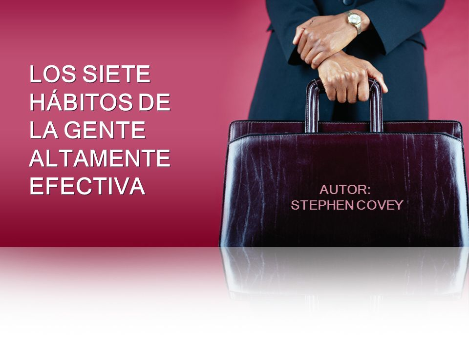 LOS SIETE HÁBITOS DE LA GENTE ALTAMENTE EFECTIVA AUTOR: STEPHEN COVEY