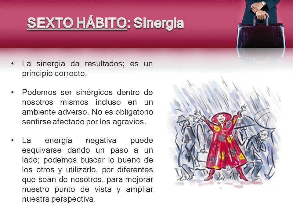 La sinergia da resultados; es un principio correcto. Podemos ser sinérgicos dentro de nosotros mismos incluso en un ambiente adverso. No es obligatori