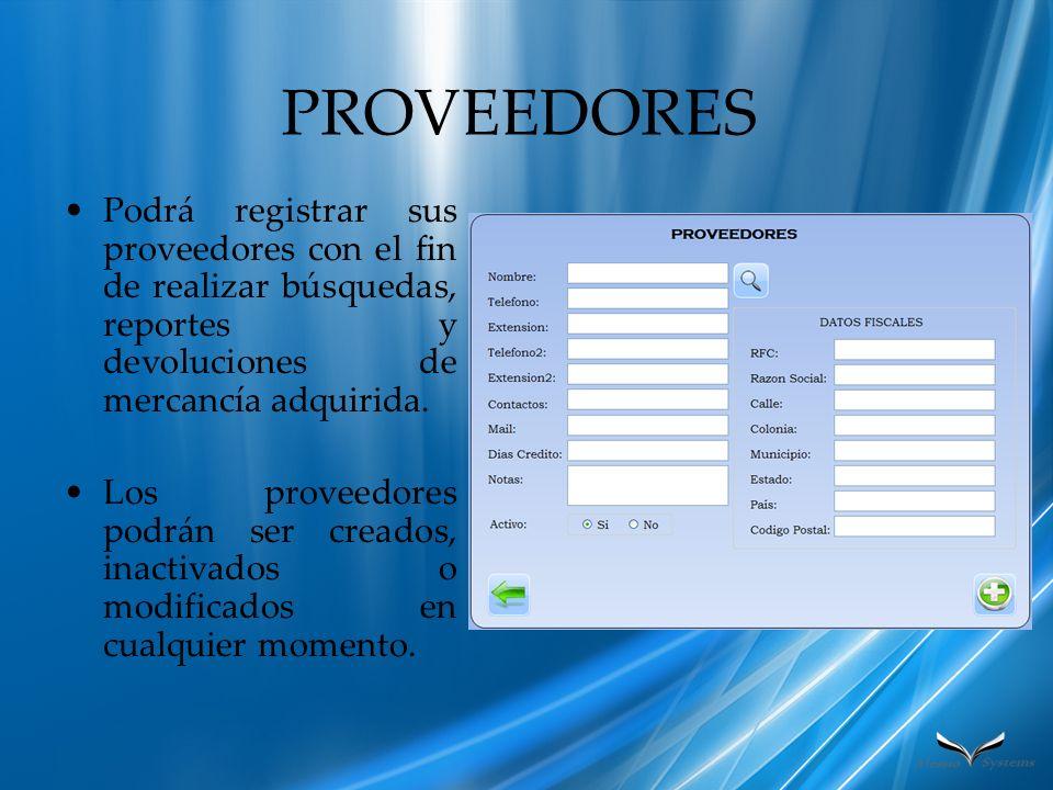PROVEEDORES Podrá registrar sus proveedores con el fin de realizar búsquedas, reportes y devoluciones de mercancía adquirida. Los proveedores podrán s