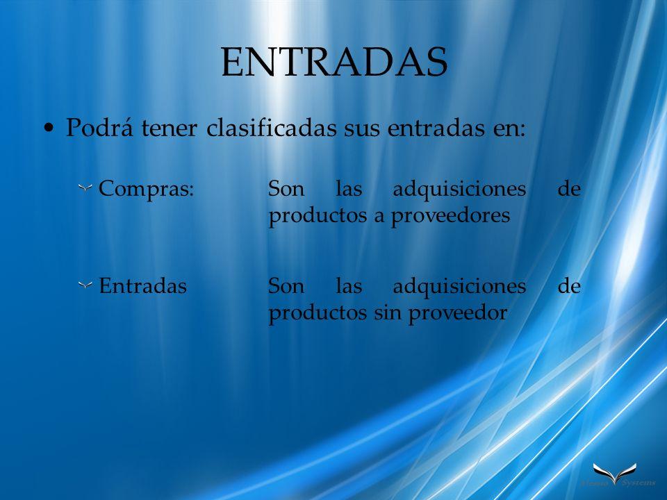 ENTRADAS Podrá tener clasificadas sus entradas en: Compras:Son las adquisiciones de productos a proveedores EntradasSon las adquisiciones de productos
