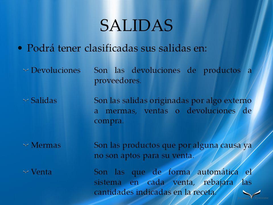 SALIDAS Podrá tener clasificadas sus salidas en: DevolucionesSon las devoluciones de productos a proveedores. SalidasSon las salidas originadas por al