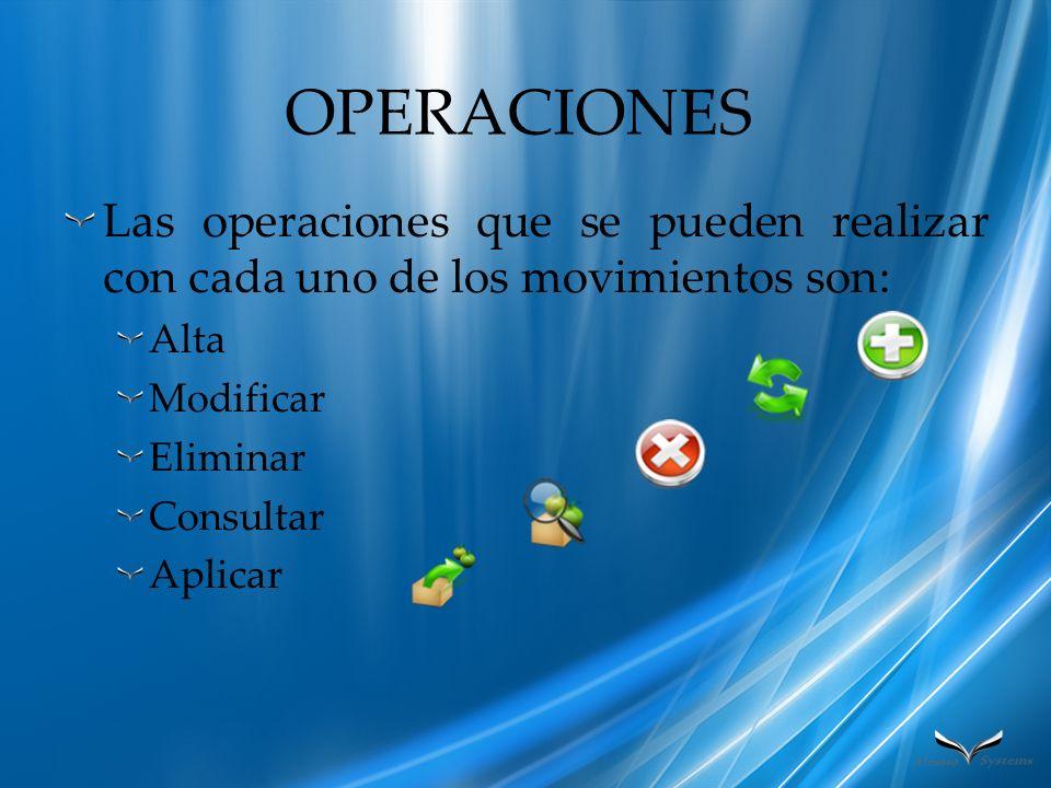 OPERACIONES Las operaciones que se pueden realizar con cada uno de los movimientos son: Alta Modificar Eliminar Consultar Aplicar