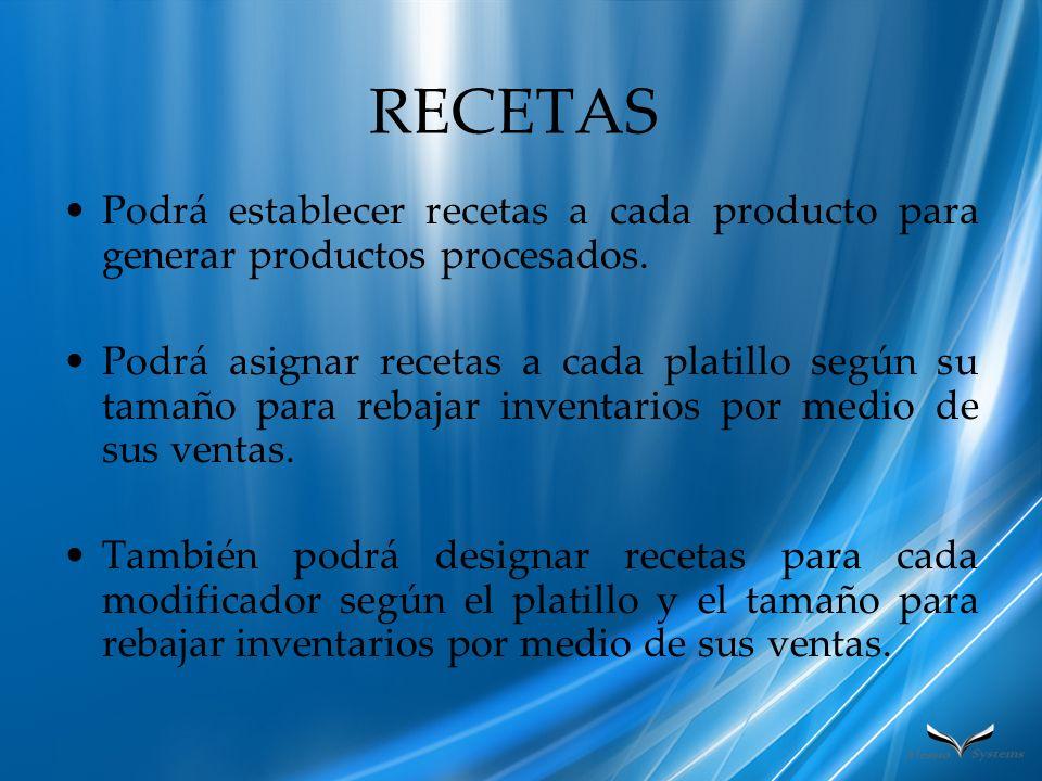 RECETAS Podrá establecer recetas a cada producto para generar productos procesados. Podrá asignar recetas a cada platillo según su tamaño para rebajar