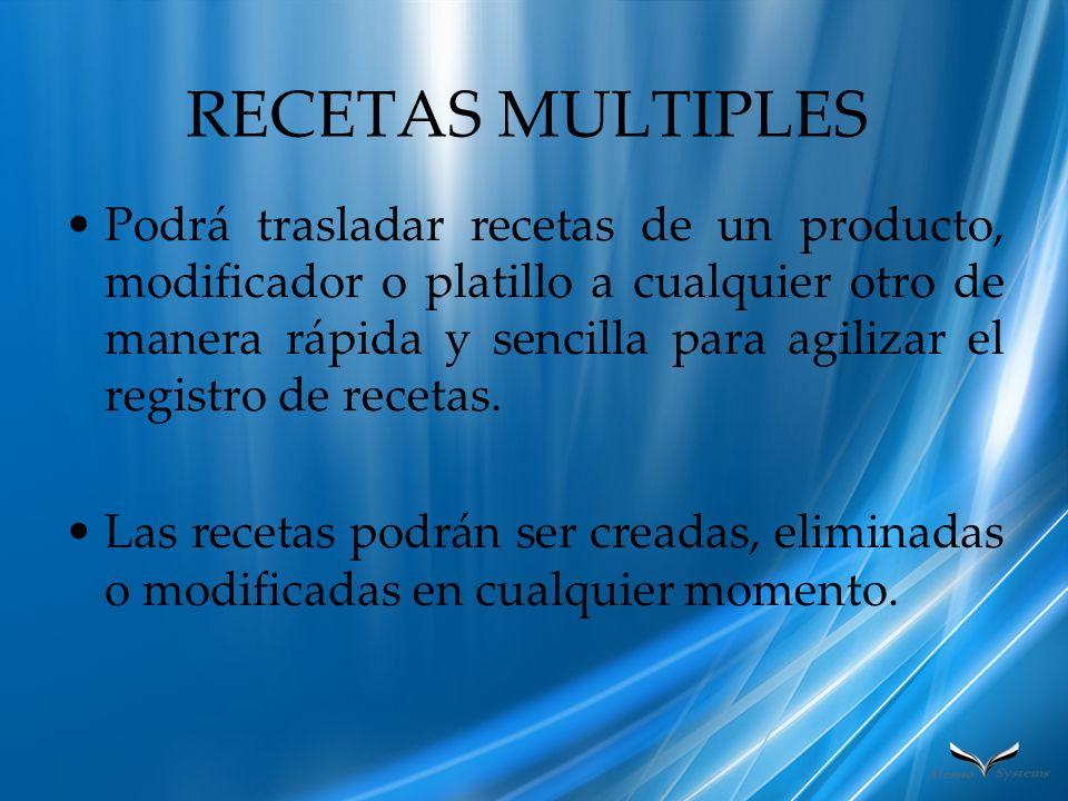 RECETAS MULTIPLES Podrá trasladar recetas de un producto, modificador o platillo a cualquier otro de manera rápida y sencilla para agilizar el registr