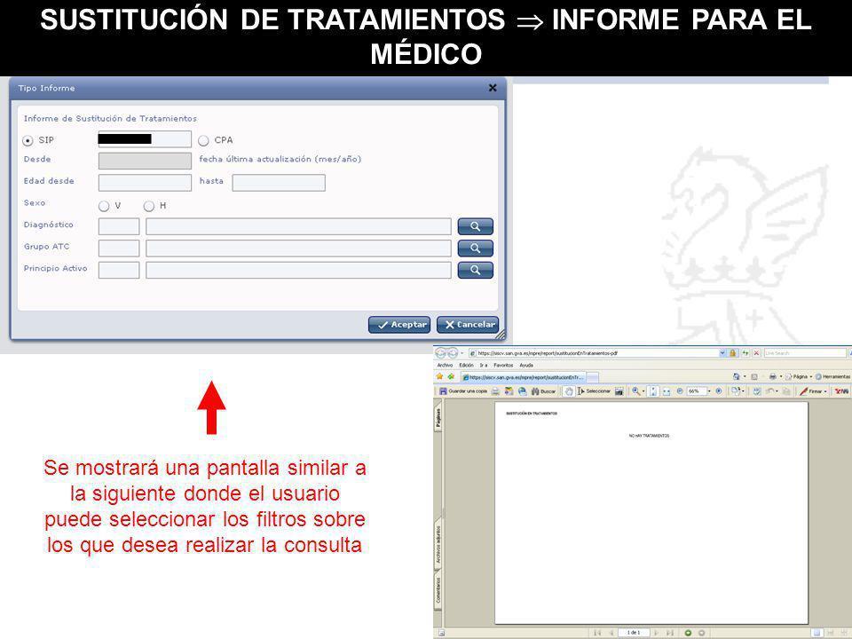 SUSTITUCIÓN DE TRATAMIENTOS INFORME PARA EL MÉDICO Se mostrará una pantalla similar a la siguiente donde el usuario puede seleccionar los filtros sobr