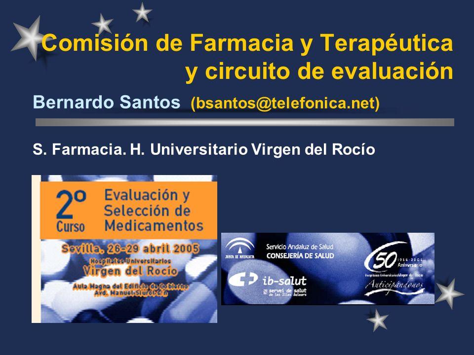 Comisión de Farmacia y Terapéutica y circuito de evaluación Bernardo Santos (bsantos@telefonica.net) S. Farmacia. H. Universitario Virgen del Rocío