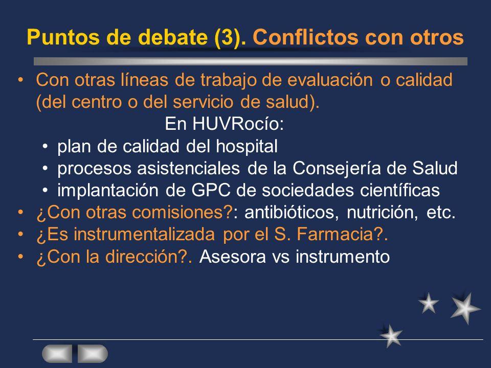 Puntos de debate (3). Conflictos con otros Con otras líneas de trabajo de evaluación o calidad (del centro o del servicio de salud). En HUVRocío: plan