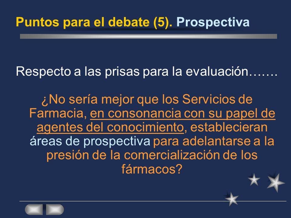Puntos para el debate (5). Prospectiva Respecto a las prisas para la evaluación……. ¿No sería mejor que los Servicios de Farmacia, en consonancia con s