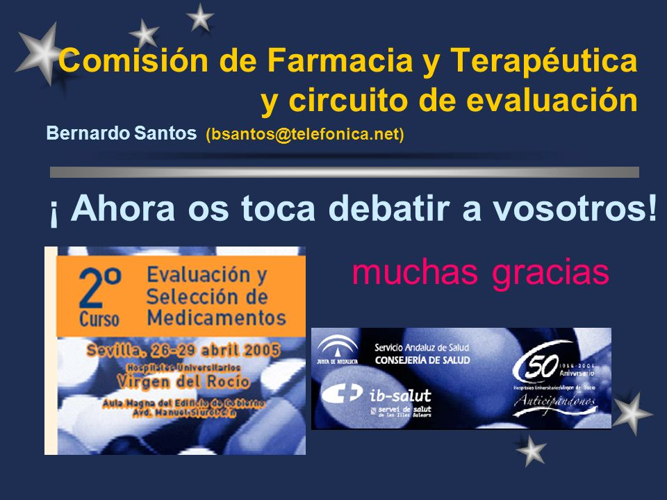 Comisión de Farmacia y Terapéutica y circuito de evaluación Bernardo Santos (bsantos@telefonica.net) ¡ Ahora os toca debatir a vosotros! muchas gracia