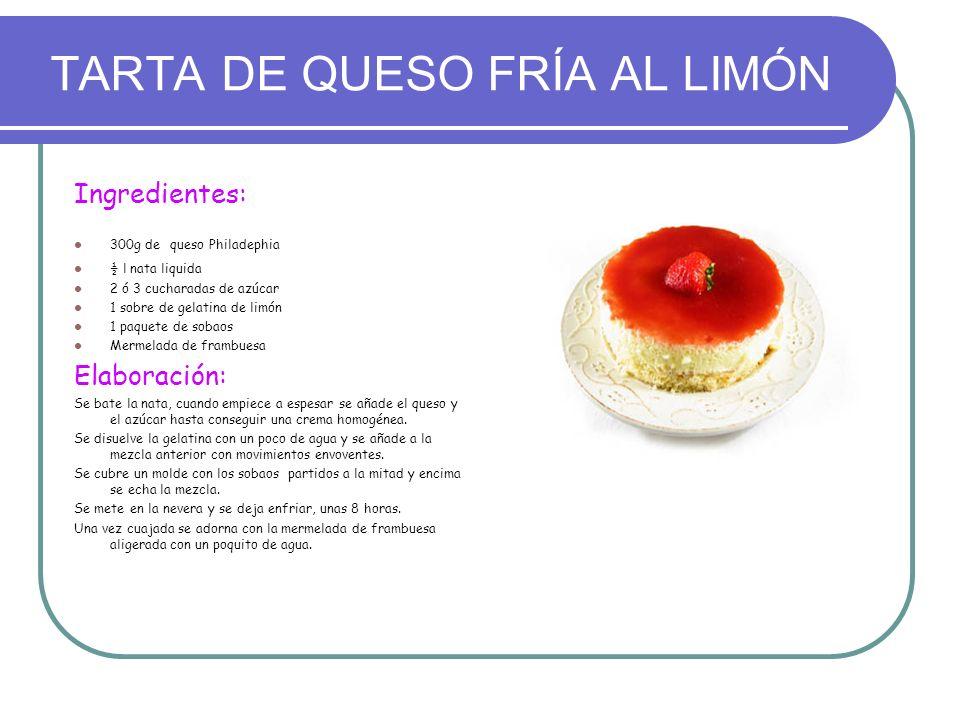 TARTA DE QUESO FRÍA AL LIMÓN Ingredientes: 300g de queso Philadephia ½ l nata liquida 2 ó 3 cucharadas de azúcar 1 sobre de gelatina de limón 1 paquet