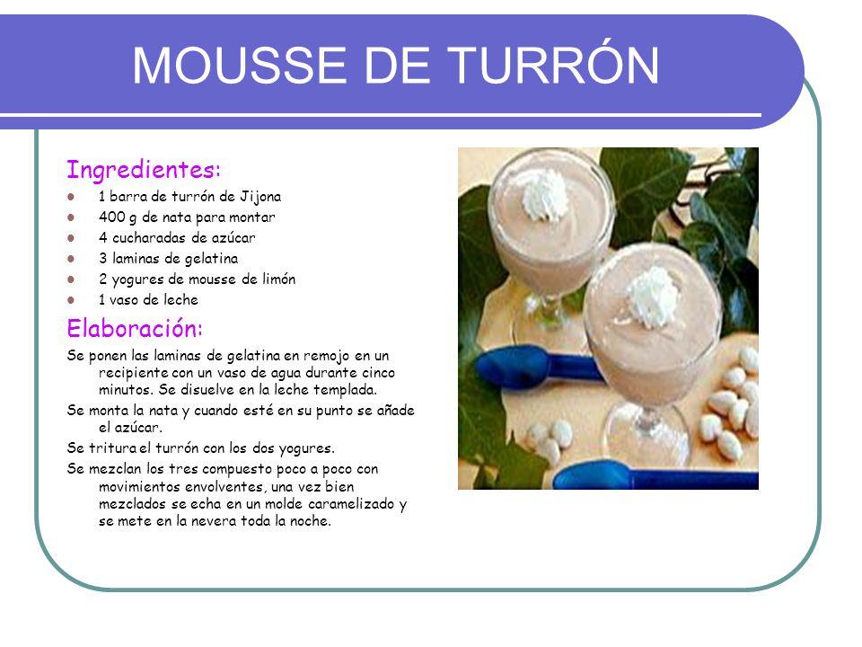 MOUSSE DE TURRÓN Ingredientes: 1 barra de turrón de Jijona 400 g de nata para montar 4 cucharadas de azúcar 3 laminas de gelatina 2 yogures de mousse