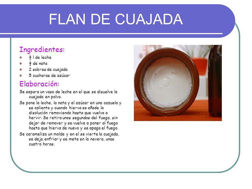 FLAN DE CUAJADA Ingredientes: ½ l de leche ½ de nata 2 sobres de cuajada 5 cucharas de azúcar Elaboración: Se separa un vaso de leche en el que se dis
