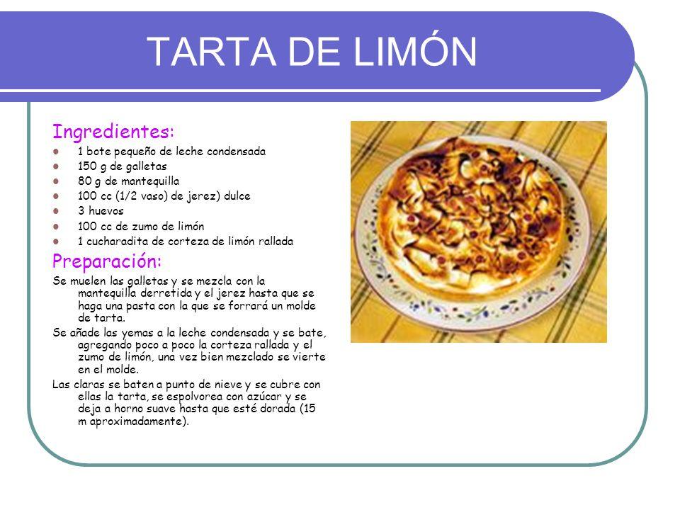 TARTA DE LIMÓN Ingredientes: 1 bote pequeño de leche condensada 150 g de galletas 80 g de mantequilla 100 cc (1/2 vaso) de jerez) dulce 3 huevos 100 c