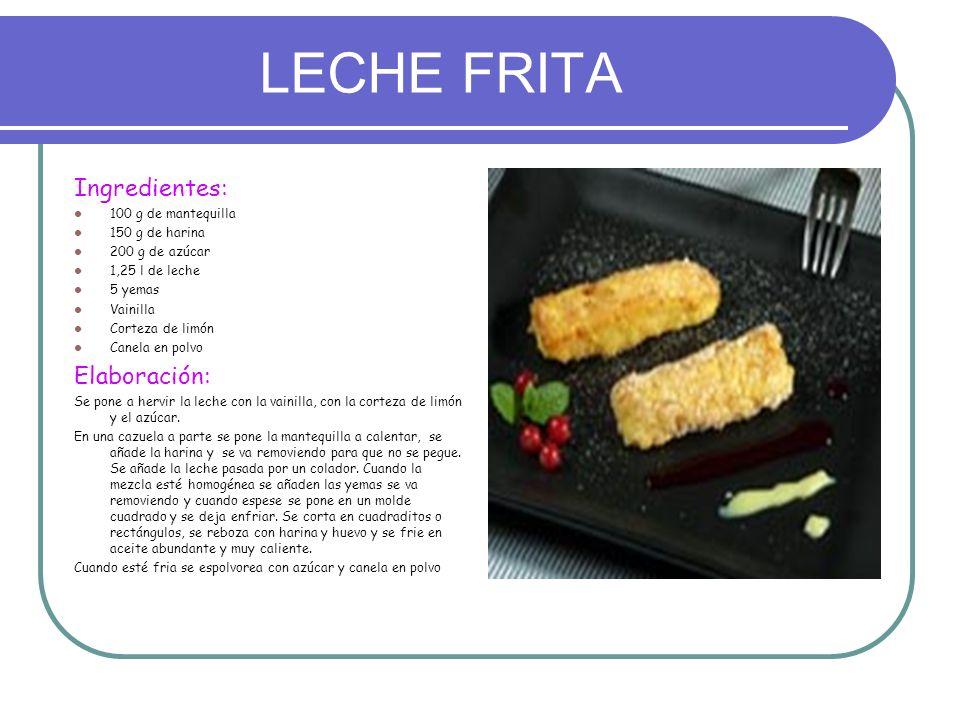 LECHE FRITA Ingredientes: 100 g de mantequilla 150 g de harina 200 g de azúcar 1,25 l de leche 5 yemas Vainilla Corteza de limón Canela en polvo Elabo