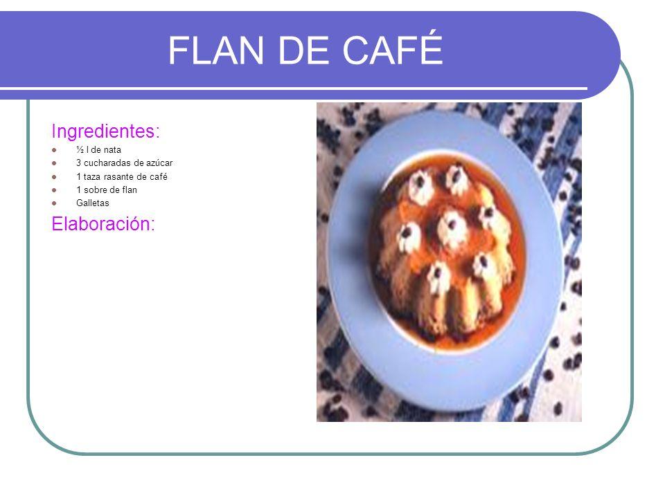 FLAN DE CAFÉ Ingredientes: ½ l de nata 3 cucharadas de azúcar 1 taza rasante de café 1 sobre de flan Galletas Elaboración: