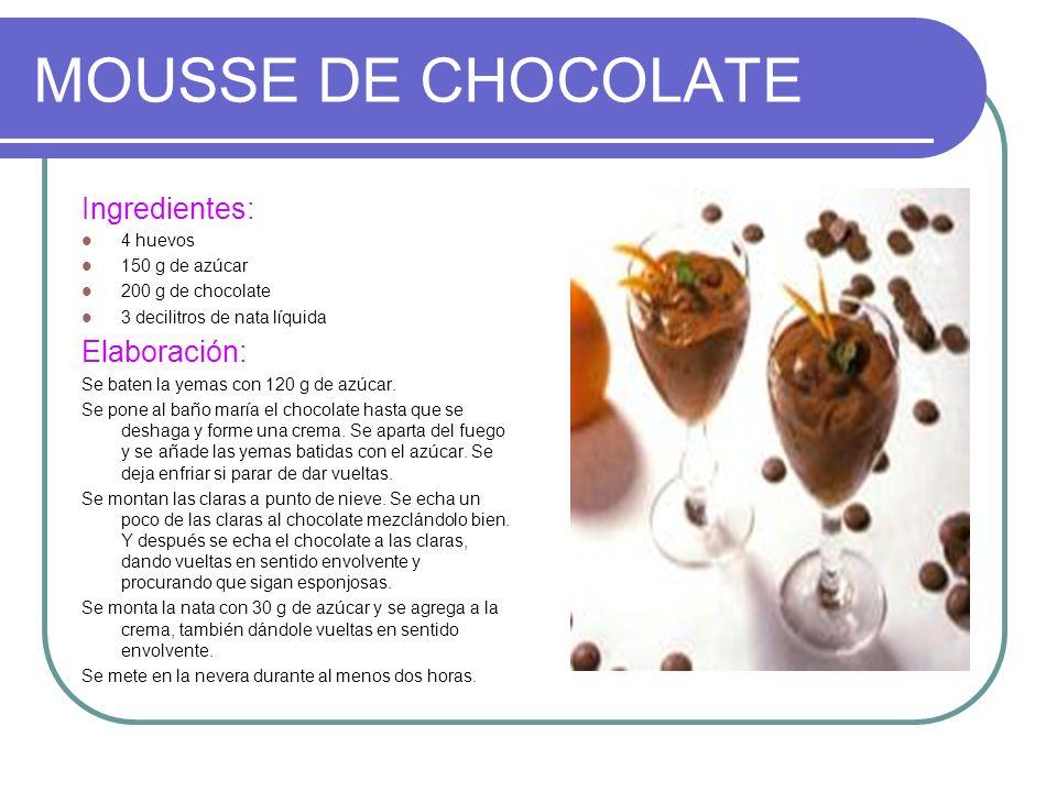 MOUSSE DE CHOCOLATE Ingredientes: 4 huevos 150 g de azúcar 200 g de chocolate 3 decilitros de nata líquida Elaboración: Se baten la yemas con 120 g de