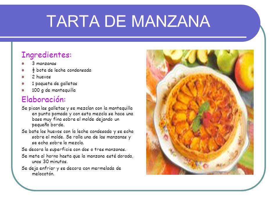 TARTA DE MANZANA Ingredientes: 3 manzanas ½ bote de leche condensada 2 huevos 1 paquete de galletas 100 g de mantequilla Elaboración: Se pican las gal