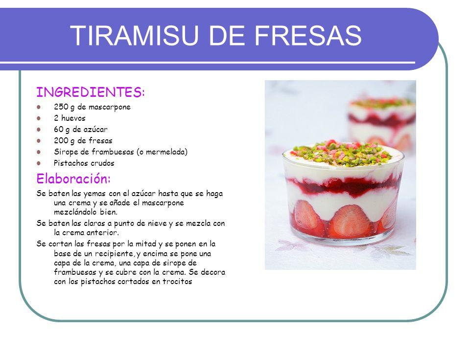TIRAMISU DE FRESAS INGREDIENTES: 250 g de mascarpone 2 huevos 60 g de azúcar 200 g de fresas Sirope de frambuesas (o mermelada) Pistachos crudos Elabo