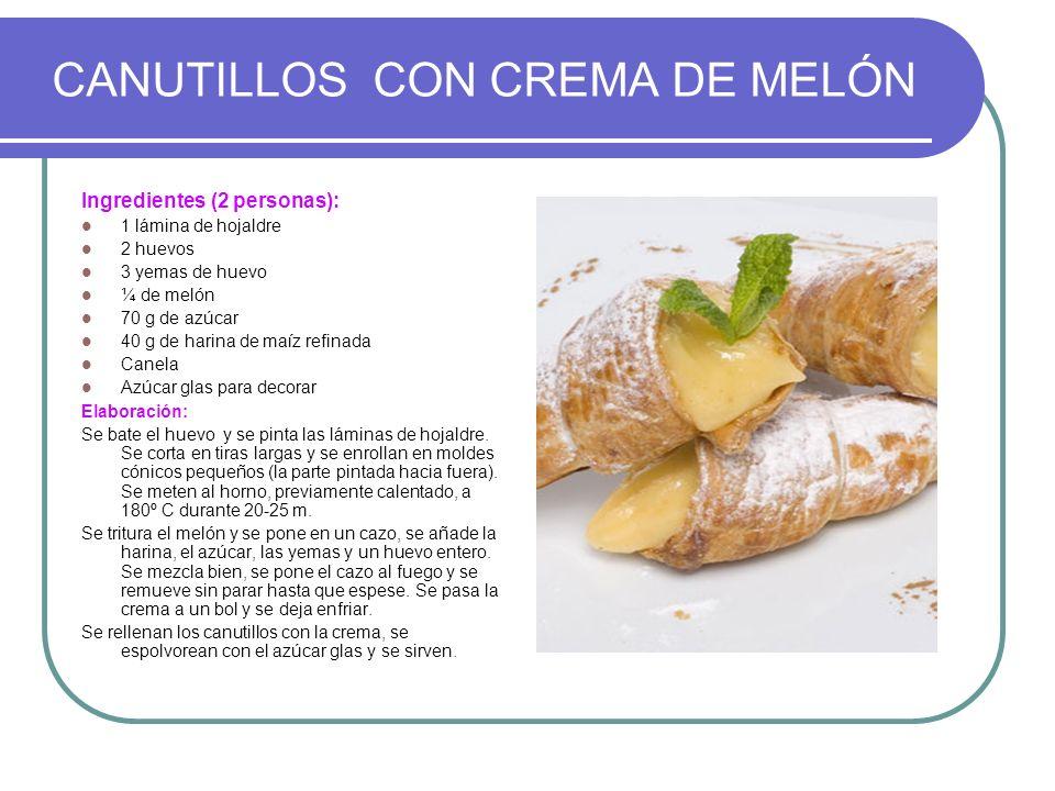 CANUTILLOS CON CREMA DE MELÓN Ingredientes (2 personas): 1 lámina de hojaldre 2 huevos 3 yemas de huevo ¼ de melón 70 g de azúcar 40 g de harina de ma