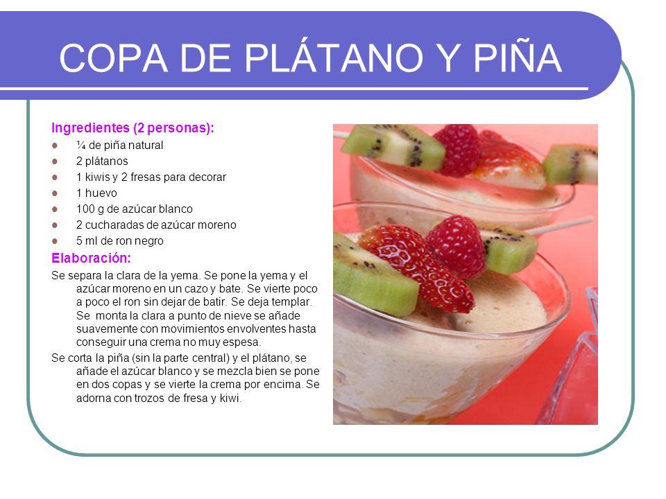 COPA DE PLÁTANO Y PIÑA Ingredientes (2 personas): ¼ de piña natural 2 plátanos 1 kiwis y 2 fresas para decorar 1 huevo 100 g de azúcar blanco 2 cuchar