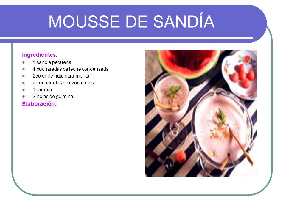 MOUSSE DE SANDÍA Ingredientes: 1 sandia pequeña 4 cucharadas de leche condensada 250 gr de nata para montar 2 cucharadas de azúcar glas 1naranja 2 hoj