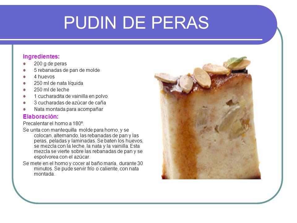 PUDIN DE PERAS Ingredientes: 200 g de peras 5 rebanadas de pan de molde 4 huevos 250 ml de nata líquida 250 ml de leche 1 cucharadita de vainilla en p