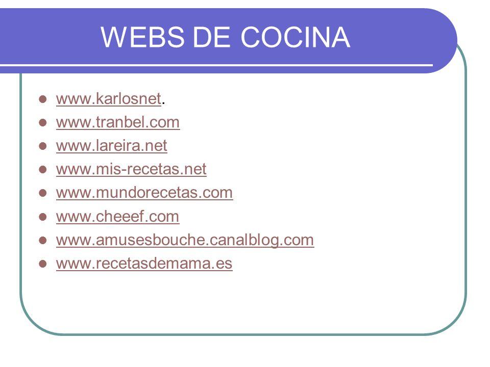 WEBS DE COCINA www.karlosnet. www.karlosnet www.tranbel.com www.lareira.net www.mis-recetas.net www.mundorecetas.com www.cheeef.com www.amusesbouche.c
