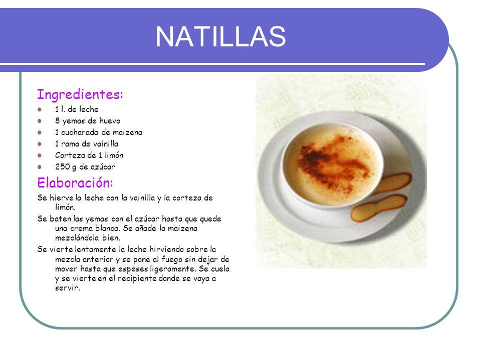 NATILLAS Ingredientes: 1 l. de leche 8 yemas de huevo 1 cucharada de maizena 1 rama de vainilla Corteza de 1 limón 250 g de azúcar Elaboración: Se hie