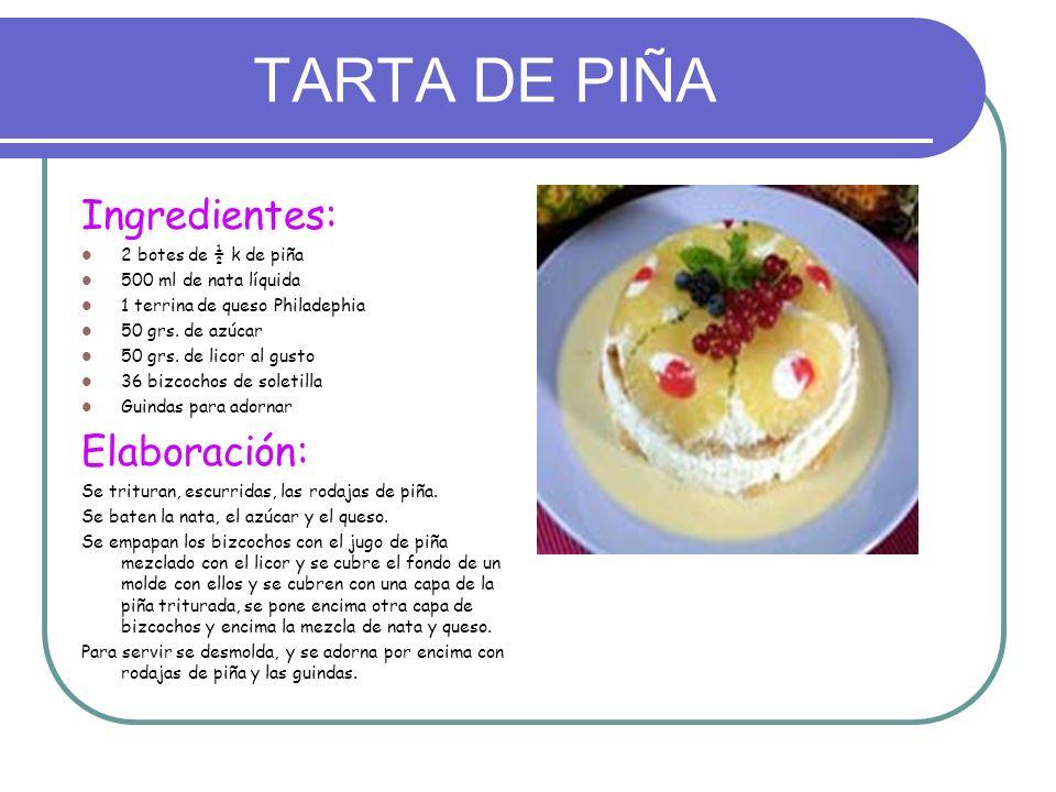TARTA DE PIÑA Ingredientes: 2 botes de ½ k de piña 500 ml de nata líquida 1 terrina de queso Philadephia 50 grs. de azúcar 50 grs. de licor al gusto 3