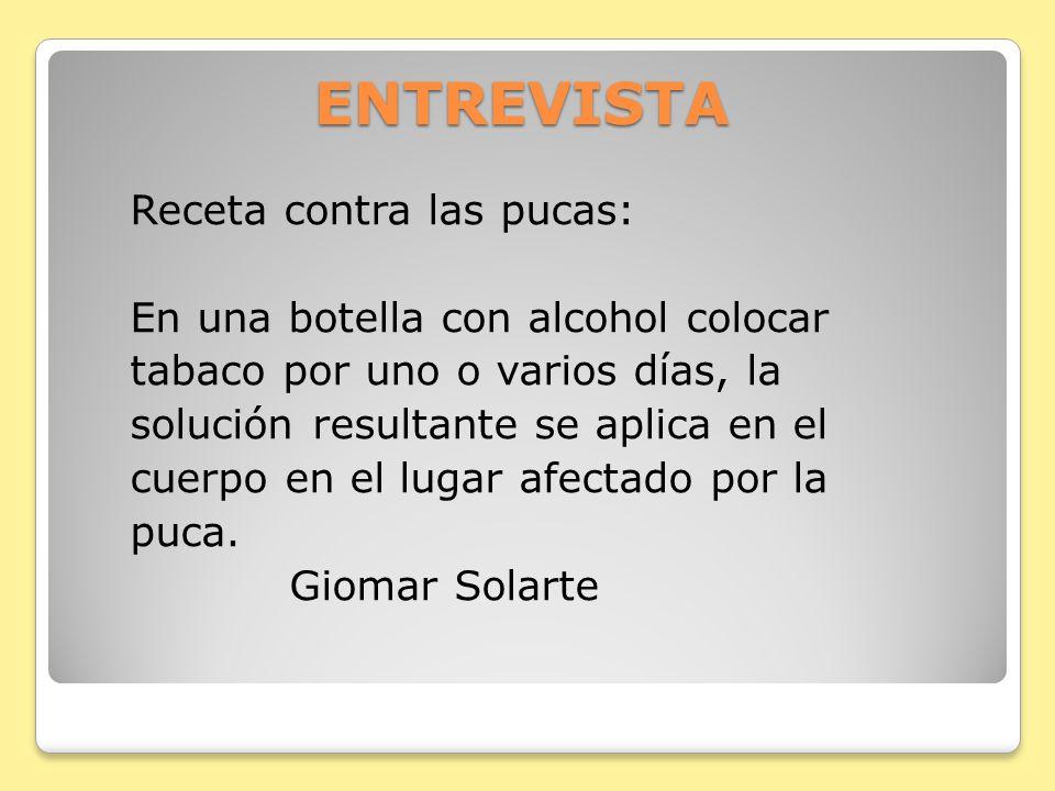 ENTREVISTA Receta contra las pucas: En una botella con alcohol colocar tabaco por uno o varios días, la solución resultante se aplica en el cuerpo en
