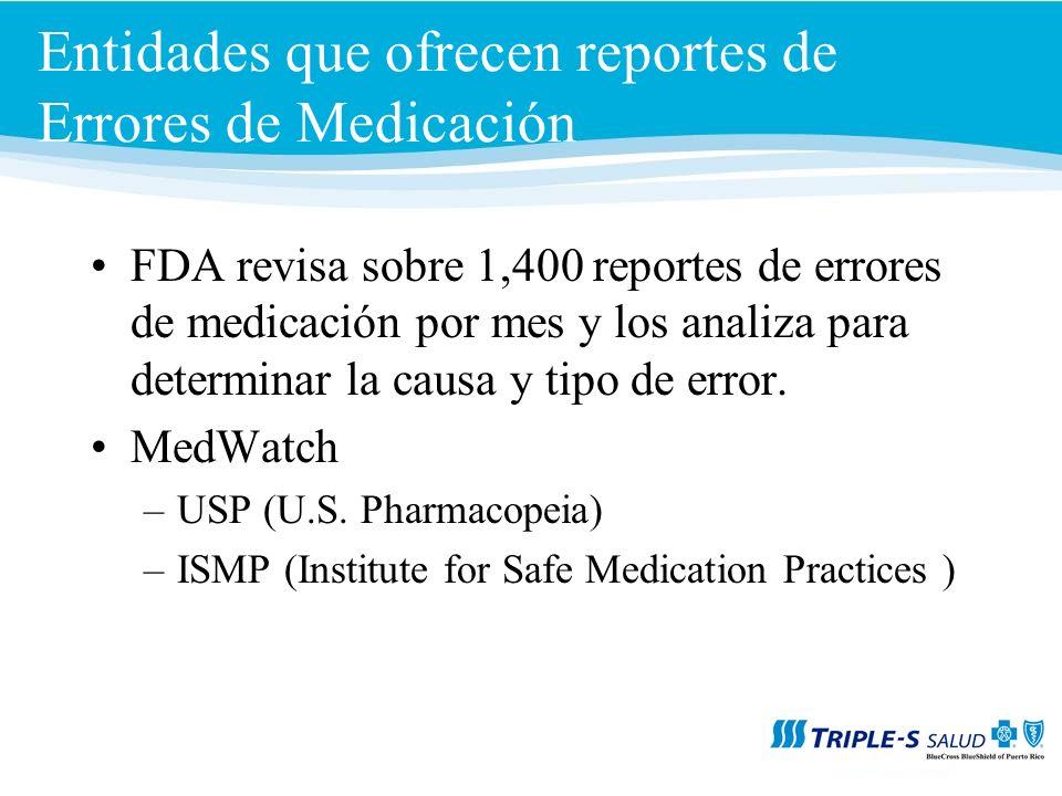 Entidades que ofrecen reportes de Errores de Medicación FDA revisa sobre 1,400 reportes de errores de medicación por mes y los analiza para determinar la causa y tipo de error.