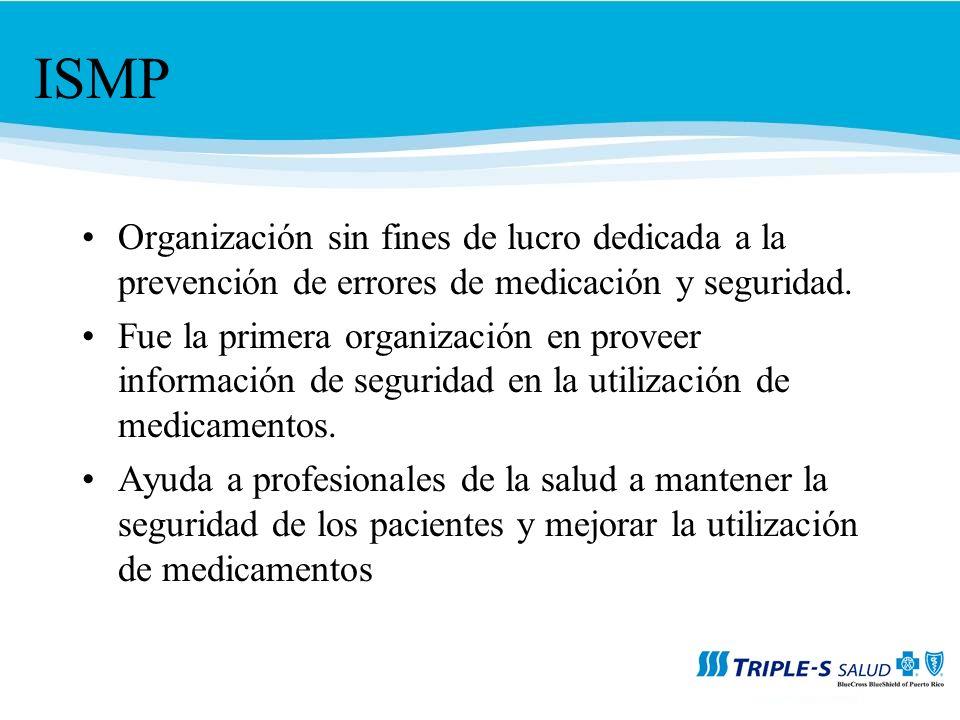 ISMP Organización sin fines de lucro dedicada a la prevención de errores de medicación y seguridad.
